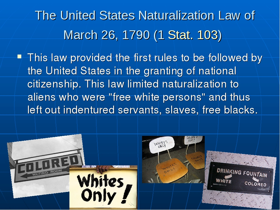 The United States Naturalization Law of March 26, 1790 (1 Stat. 103) This law...