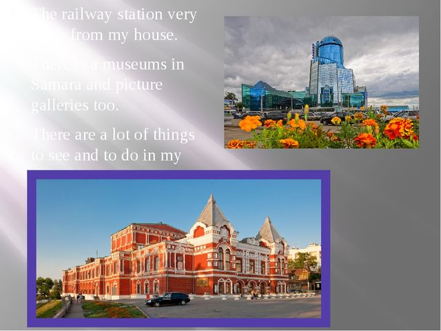 The railway station very close from my house. There is a museums in Samara an...