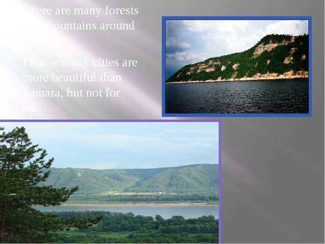 There are many forests and mountains around it. I know many cities are more b...
