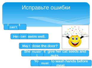 Исправьте ошибки He cans swim well. can I may close the door? May I You must
