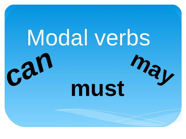 Modal verbs can may must