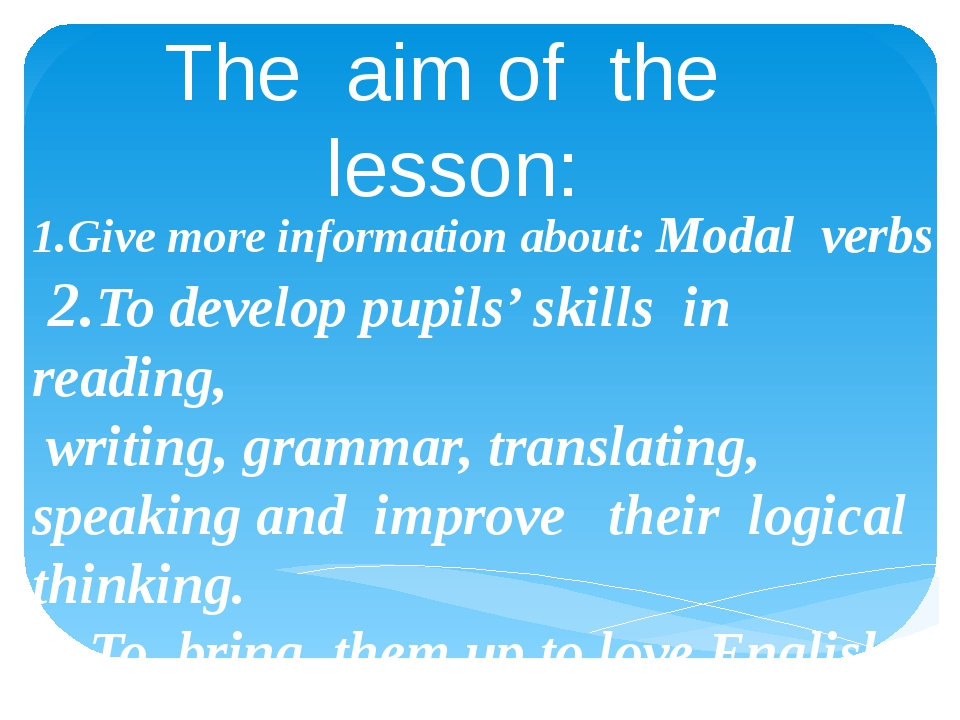The aim of the lesson: 1.Give more information about: Modal verbs 2.To develo...