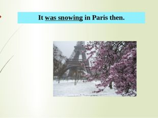 It was snowing in Paris then.