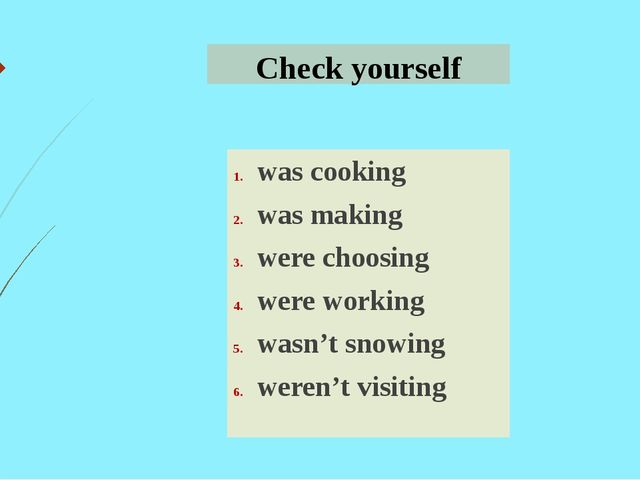 Check yourself was cooking was making were choosing were working wasn't snowi...