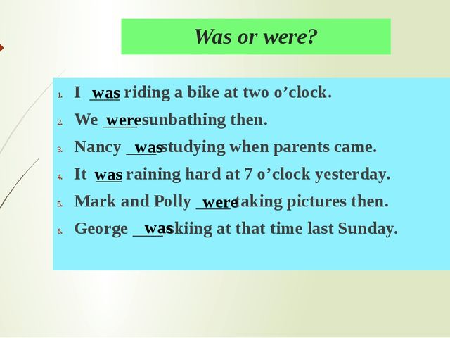 Was or were? I riding a bike at two o'clock. We sunbathing then. Nancy studyi...