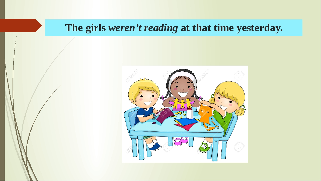 The girls weren't reading at that time yesterday.