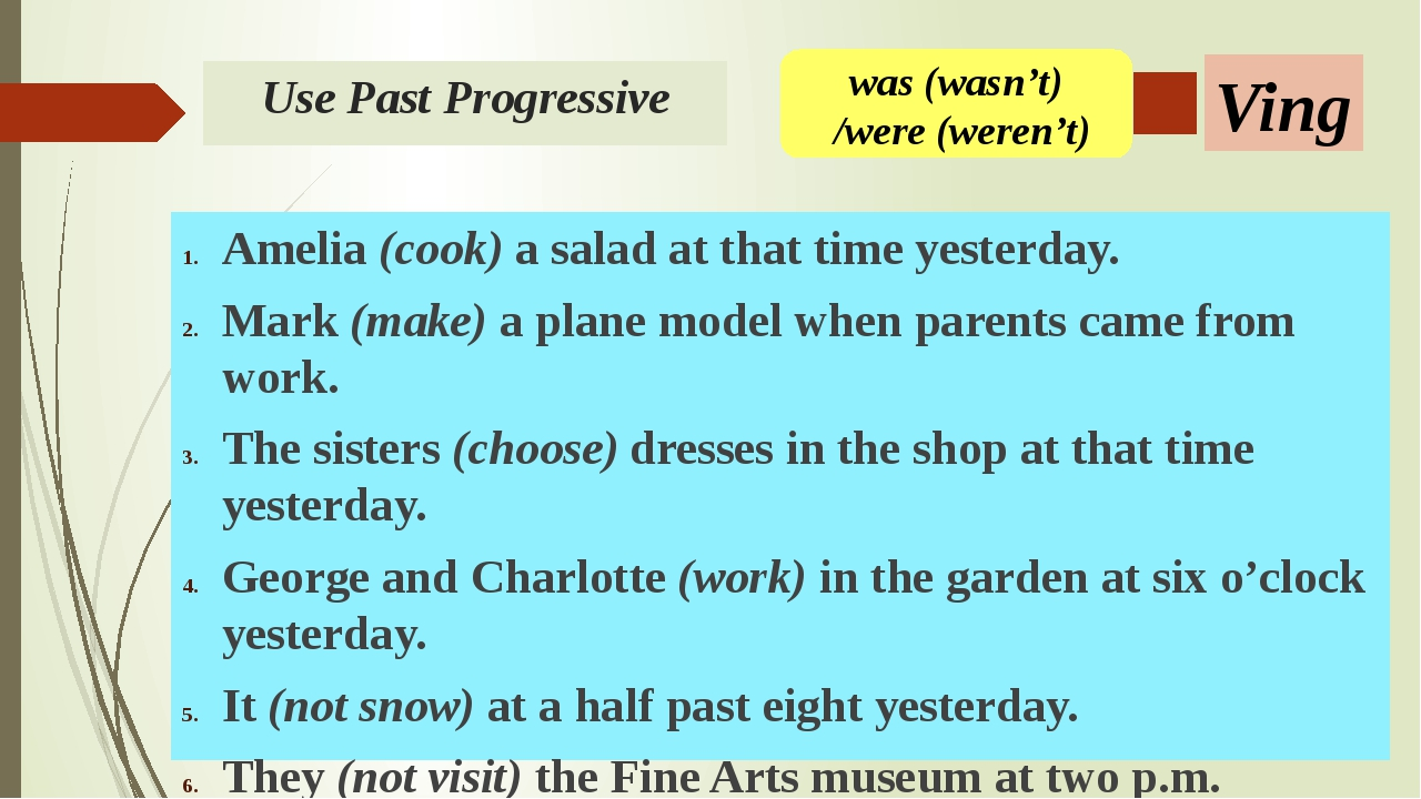 Use Past Progressive Amelia (cook) a salad at that time yesterday. Mark (make...