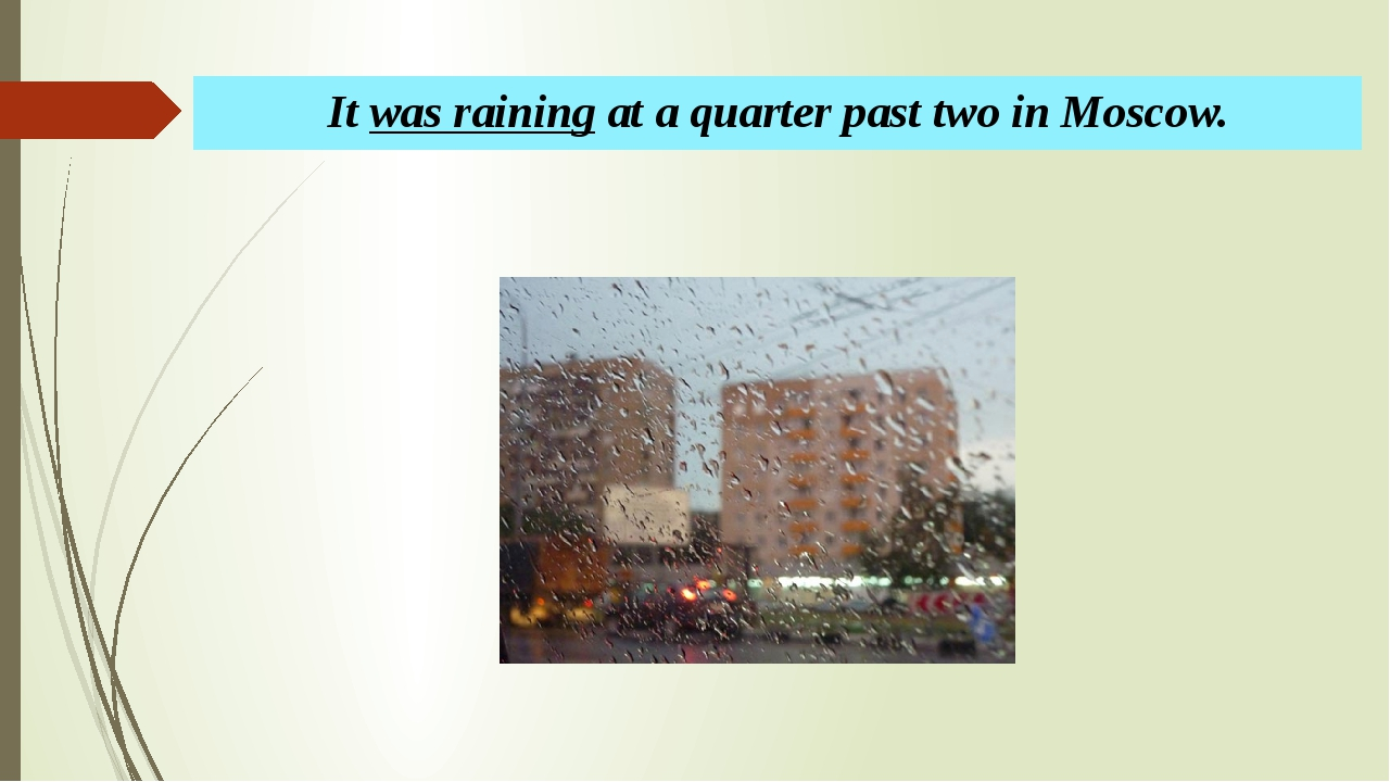 It was raining at a quarter past two in Moscow.
