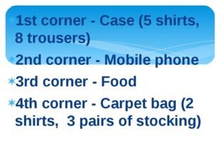 1st corner - Case (5 shirts, 8 trousers) 2nd corner - Mobile phone 3rd corner