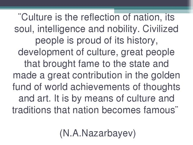 ¨Culture is the reflection of nation, its soul, intelligence and nobility. Ci...