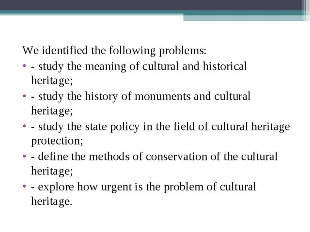 We identified the following problems: - study the meaning of cultural and his...