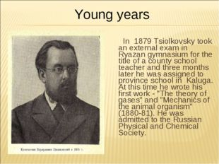 In 1879 Tsiolkovsky took an external exam in Ryazan gymnasium for the title