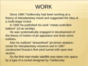 Since 1884 Tsiolkovsky had been working at a theory of interplanetary trave