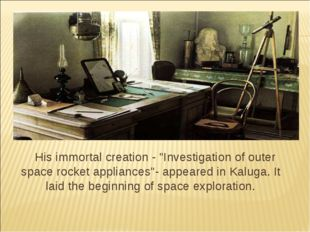 "His immortal creation - ""Investigation of outer space rocket appliances""- app"
