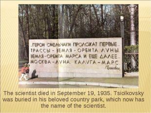 The scientist died in September 19, 1935. Tsiolkovsky was buried in his belov