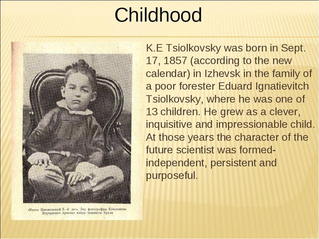 K.E Tsiolkovsky was born in Sept. 17, 1857 (according to the new calendar) in...