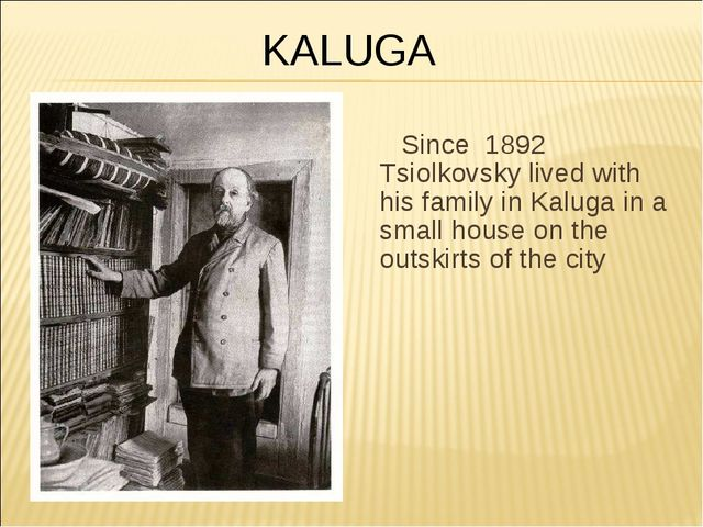 Since 1892 Tsiolkovsky lived with his family in Kaluga in a small house on th...