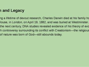 Death and Legacy Following a lifetime of devout research, Charles Darwin died