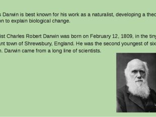 Charles Darwin is best known for his work as a naturalist, developing a theor