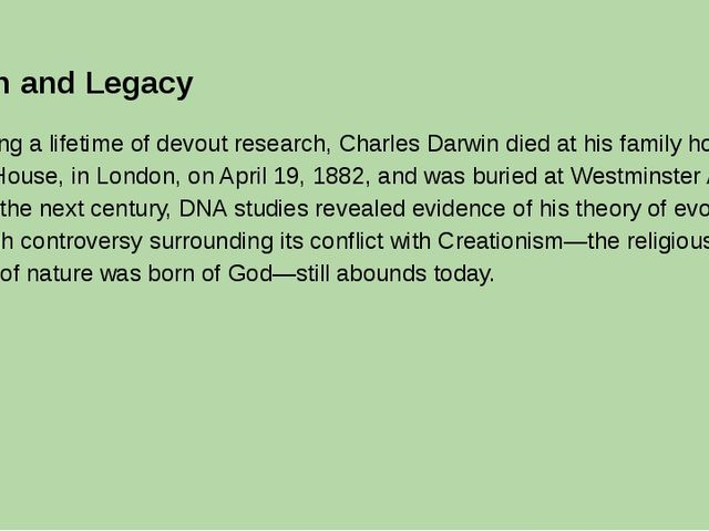 Death and Legacy Following a lifetime of devout research, Charles Darwin died...
