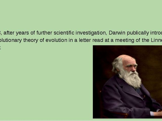 In 1858, after years of further scientific investigation, Darwin publically...
