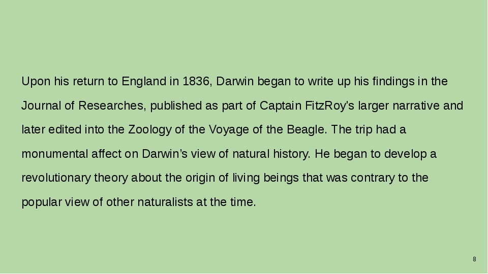 Upon his return to England in 1836, Darwin began to write up his findings in...