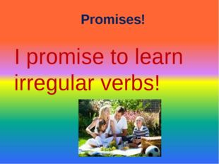 Promises! I promise to learn irregular verbs!
