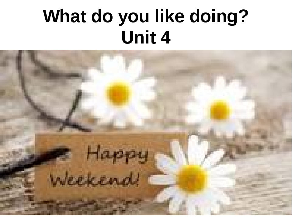 What do you like doing? Unit 4