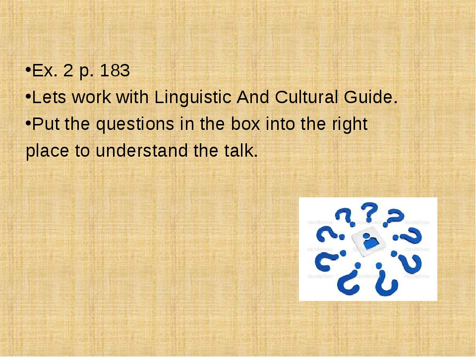 Ex. 2 p. 183 Lets work with Linguistic And Cultural Guide. Put the questions...