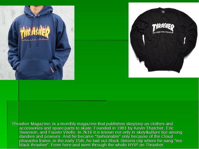 Thrasher Thrasher Magazine- is a monthly magazine that publishes skeytovy as...
