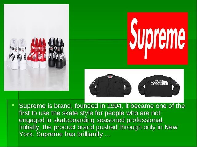Superme Supreme is brand, founded in 1994, it became one of the first to use...