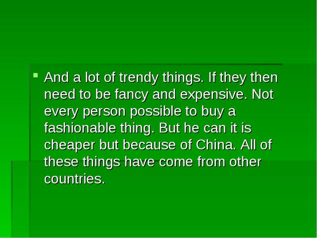 And a lot of trendy things. If they then need to be fancy and expensive. Not...