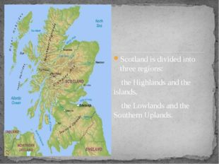 Scotland is divided into three regions: the Highlands and the islands, the L
