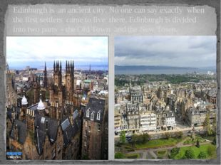 Edinburgh is an ancient city. No one can say exactly when the first settlers