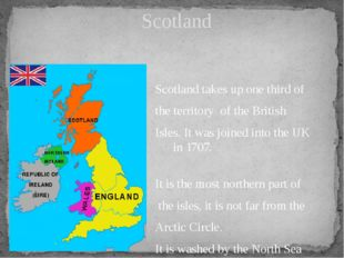 Scotland takes up one third of the territory of the British Isles. It was jo