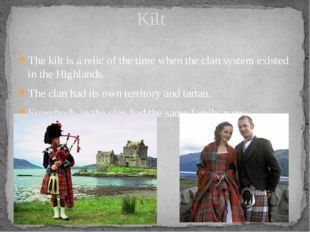 The kilt is a relic of the time when the clan system existed in the Highlands