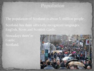 The population of Scotland is about 5 million people . Scotland has three off