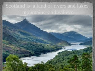 Scotland is a land of rivers and lakes, mountains and valleys, forests and f