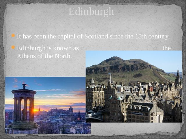 It has been the capital of Scotland since the 15th century. Edinburgh is know...