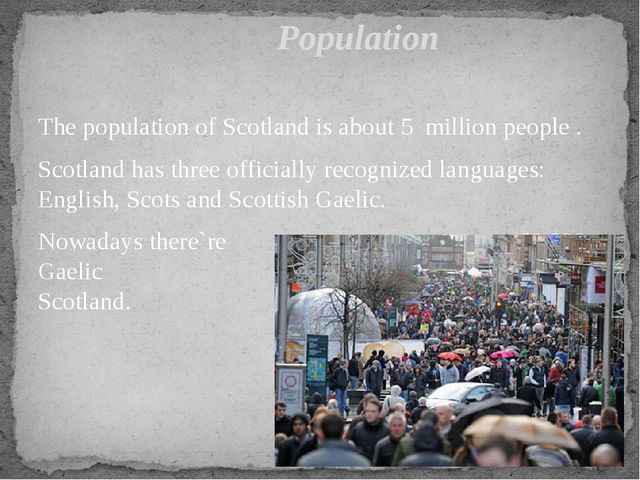 The population of Scotland is about 5 million people . Scotland has three off...