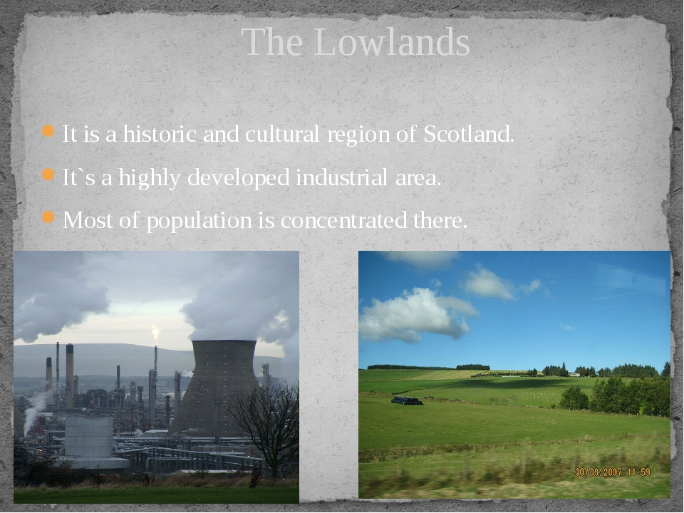 It is a historic and cultural region of Scotland. It`s a highly developed ind...