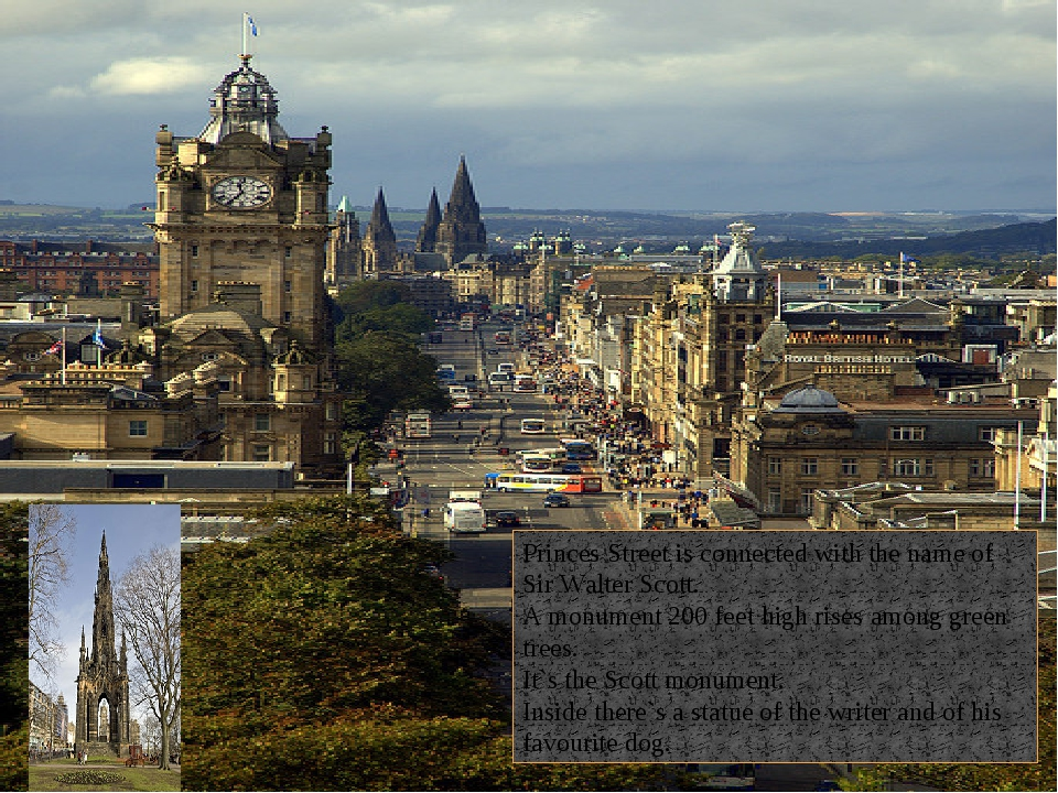 Princes Street is connected with the name of Sir Walter Scott. A monument 20...
