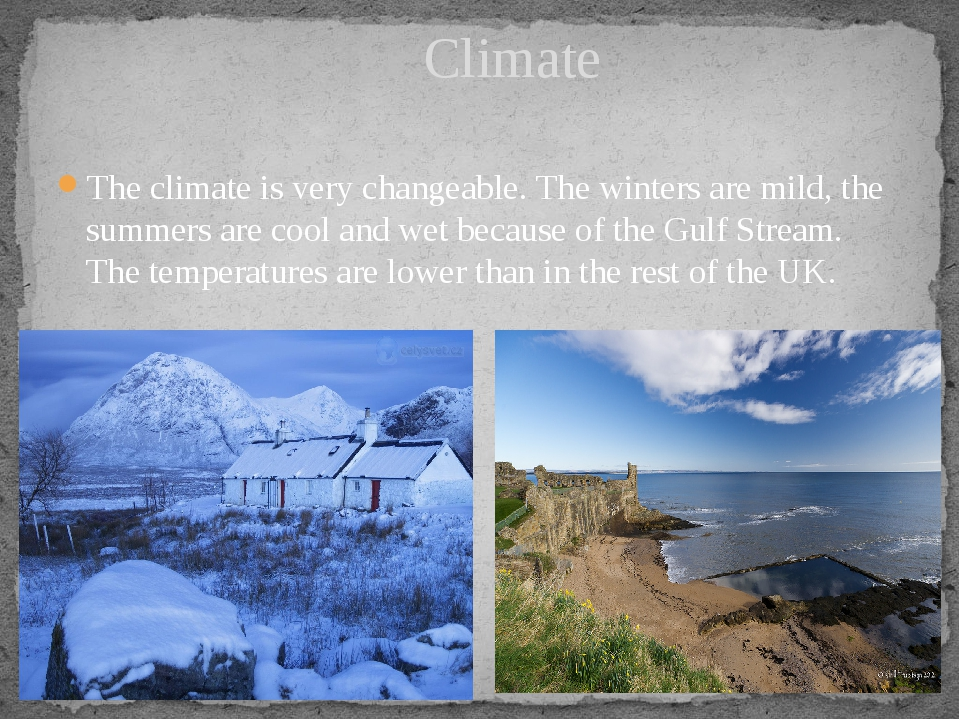 The climate is very changeable. The winters are mild, the summers are cool an...