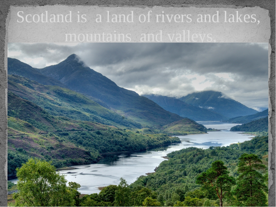 Scotland is a land of rivers and lakes, mountains and valleys, forests and f...