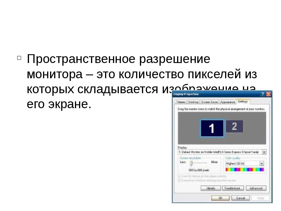 Пространственное разрешение монитора – это количество пикселей из которых ск...