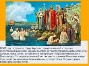 В 987 году он захватил город Херсонес, принадлежавший в то время Византийско