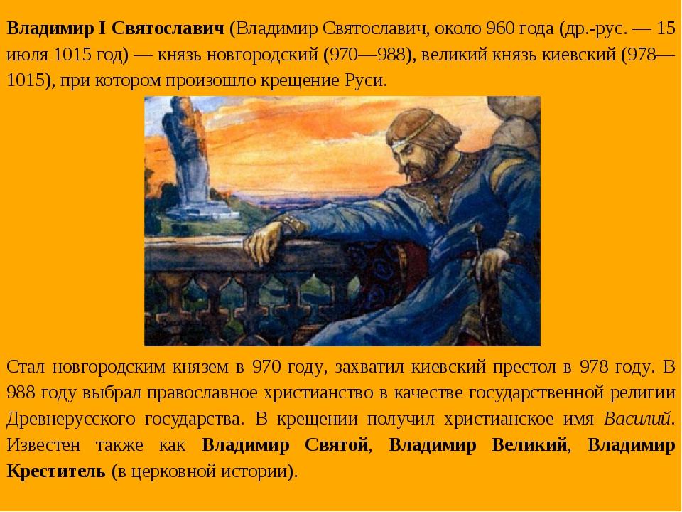 Владимир I Святославич (Владимир Святославич, около 960 года (др.-рус. — 15 и...