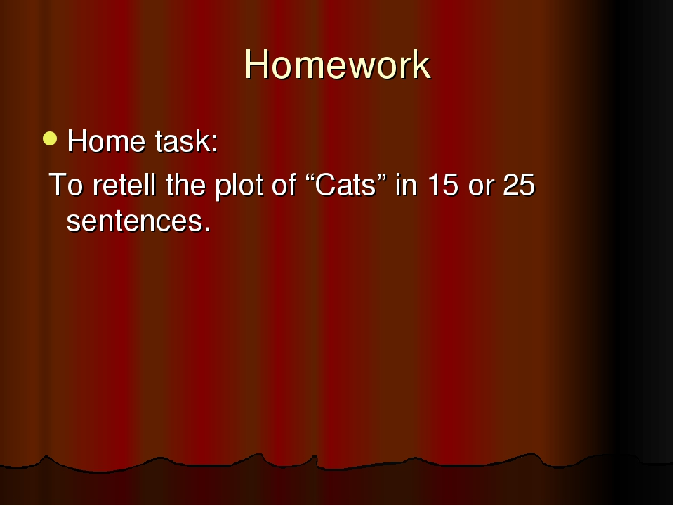 """Homework Home task: To retell the plot of """"Cats"""" in 15 or 25 sentences."""