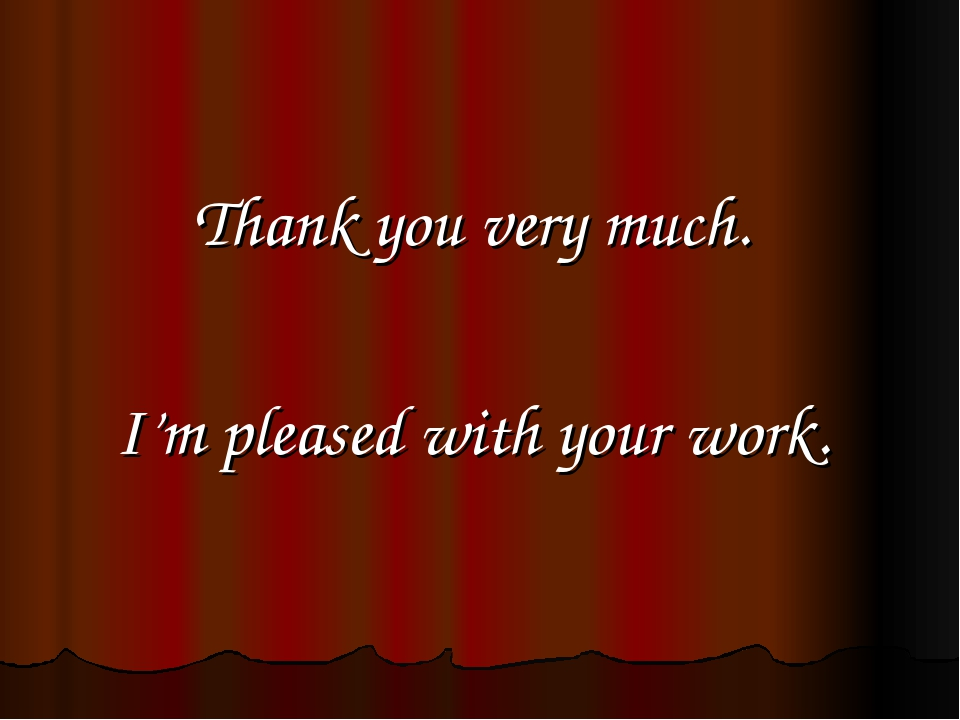 Thank you very much. I'm pleased with your work.