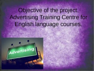 Objective of the project. Advertising Training Centre for English language co